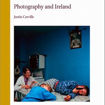 'Photography and Ireland' by Justin Carville |  Gallery of Photography  Meeting House Square Temple Bar, Dublin 2 | Thursday 17 November 2011 | to