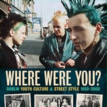 Where were you? Dublin Youth Culture and Street Style 1950 – 2000 |  Gallery of Photography  Meeting House Square Temple Bar, Dublin 2 | Thursday 24 November to Sunday 27 November 2011 | to