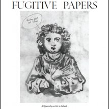 Fugitive Papers #3 |  The Library Project  4 Temple Bar Dublin 2 | Friday 30 November 2012 | to