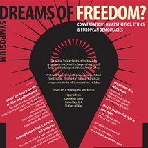 Dreams of Freedom? Conversations on Aesthetics, Ethics & European Democracies |  Crawford Art Gallery  Emmet Place Cork | Friday 8 March to Saturday 9 March 2013 | to