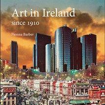 Fionna Barber: Art in Ireland since 1910 |  Hodges Figgis 56 - 58 Dawson Street Dublin 2 | Wednesday 20 March 2013 | to