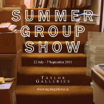 Summer Group Show |  Taylor Galleries  16 Kildare Street Dublin 2 | Monday 22 July to Saturday 7 September 2013 | to