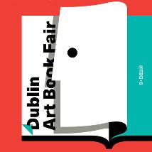 Dublin Art Book Fair |  Temple Bar Gallery & Studios  5 - 9 Temple Bar Dublin 2 | Thursday 19 November to Sunday 22 November 2015 | to