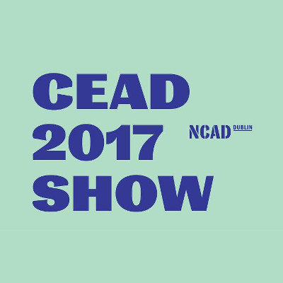 NCAD CEAD 2017 Show |  NCAD 100 Thomas Street Dublin 2 | Friday 30 June to Friday 7 July 2017 | to