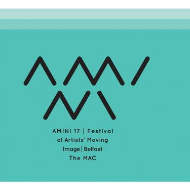 AMINI 17: Festival of Artists' Moving Image | Metropolitan Arts Centre (The MAC)  10 Exchange Street West Belfast BT1 2NJ | Friday 29 September to Saturday 30 September 2017 | to