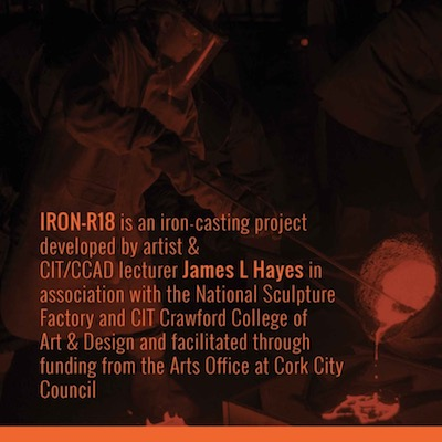 IRON R 2018 – The Iron Project – Open Call |  National Sculpture Factory  Albert Road, Cork City | Monday 28 May to Monday 11 June 2018 | to