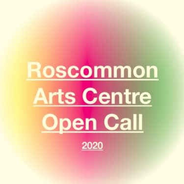Roscommon Arts Centre Open Call | Roscommon Arts Centre  Circular Road Roscommon Town | Tuesday 23 April to Monday 6 May 2019 | to