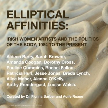 Elliptical Affinities: Irish Women Artists and the Politics of the Body, 1984 to the Present |  Limerick City Gallery  Pery Square, Limerick | Friday 7 February to Sunday 22 March 2020 | to