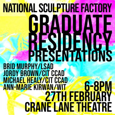 NSF Graduate Residency Presentations 2020 |  Crane Lane Theatre  Phoenix Street Cork | Thursday 27 February 2020 | to