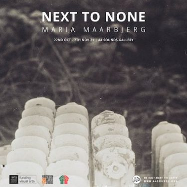 Maria Maarbjerg: Next to None   A4 Sounds Gallery  St Joseph's Parade Off Upper Dorset Street Dublin 7   Friday 22 October to Sunday 7 November 2021   to